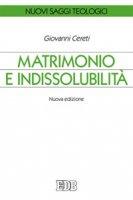 Matrimonio e indissolubilità - Giovanni Cereti