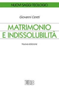 Copertina di 'Matrimonio e indissolubilità'