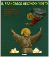 S. Francesco secondo Giotto. La vita del santo attraverso gli affreschi della Basilica Superiore di Assisi - Filippetti Roberto