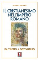 Il cristianesimo nell'Impero romano da Tiberio a Costantino - Barzanò Alberto