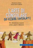 L' arte di consolare (ed essere consolati) - Mariateresa Zattoni, Patrizio Rota Scalabrini