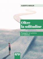 Oltre la solitudine - Alberto Merler