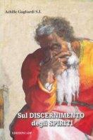 Sul discernimento degli spiriti. Commento alle regole per il discernimento degli spiriti di sant'Ignazio di Loyola - Gagliardi Achille