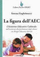 La figura dell'AEC. L'assistente educativo culturale: dall'assistenza alla facilitazione degli alunni con bisogni educativi speciali - Guglielmucci Simona