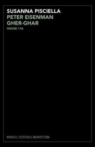 Copertina di 'Peter Eisenman. Gher-ghar. House 11A'