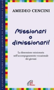 Copertina di 'Missionari o dimissionari! La dimensione missionaria nell'accompagnamento vocazionale dei giovani'