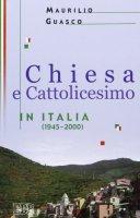 Chiesa e Cattolicesimo in Italia (1945-2000) - Guasco Maurilio