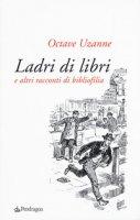 Ladri di libri e altri racconti di bibliofilia - Uzanne Octave