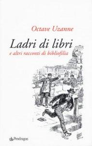 Copertina di 'Ladri di libri e altri racconti di bibliofilia'