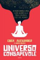 Universo consapevole. Il viaggio di un neurochirurgo nel cuore della consapevolezza - Alexander Eben