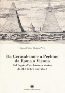 Copertina di 'Da Gerusalemme a Pechino, da Roma a Vienna. Sul «Saggio di architettura storica» di J.B. Fischer von Erlach'