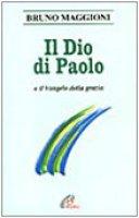 Il Dio di Paolo e il Vangelo della grazia - Maggioni Bruno