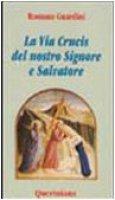 La via crucis del nostro Signore e salvatore - Guardini Romano