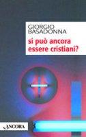 Si può ancora essere cristiani? - Giorgio Basadonna