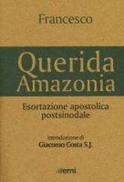 «Querida Amazonia». Esortazione apostolica postsinodale - Francesco (Jorge Mario Bergoglio)