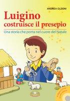 Luigino costruisce il presepio - Andrea Oldoni