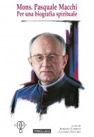 Mons. Pasquale Macchi. Per una biografia spirituale.