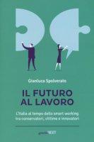 Il futuro al lavoro. L'Italia al tempo dello smart working tra conservatori, vittime e innovatori - Spolverato Gianluca