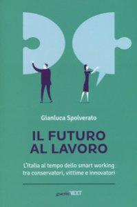 Copertina di 'Il futuro al lavoro. L'Italia al tempo dello smart working tra conservatori, vittime e innovatori'