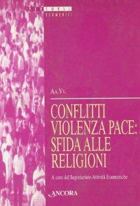 Copertina di 'Conflitti, violenza, pace: sfida alle religioni. Atti della 37ª sessione di formazione ecumenica (2000)'