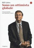 Sono un ottimista globale - Gates Bill, Franco Massimo