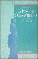 La passione sonnambulica e altri scritti - Janet Pierre