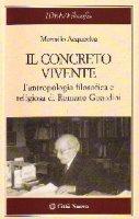 Il concreto vivente. L'antropologia filosofica e religiosa di Romano Guardini - Acquaviva Marcello