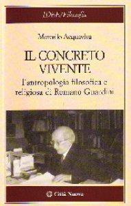 Copertina di 'Il concreto vivente. L'antropologia filosofica e religiosa di Romano Guardini'