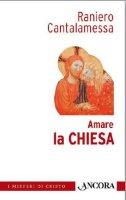 Amare la Chiesa - Cantalamessa Raniero