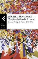 Teorie e istituzioni penali. Corso al Collège de France (1971-1972) - Foucault Michel