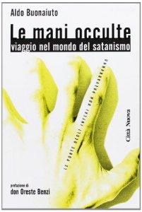 Copertina di 'Le mani occulte. Viaggio nel mondo del satanismo'