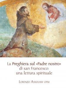 Copertina di 'La preghiera sul «Padre nostro» di san Francesco: una lettura spirituale'