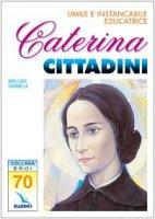 Caterina Cittadini. Umile e instancabile educatrice - Gambella Amilcare