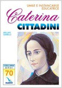 Copertina di 'Caterina Cittadini. Umile e instancabile educatrice'