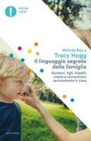 Il linguaggio segreto della famiglia. Genitori, figli, fratelli: vivere e comunicare serenamente a casa - Hogg Tracy, Blau Melinda