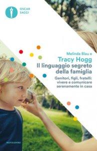 Copertina di 'Il linguaggio segreto della famiglia. Genitori, figli, fratelli: vivere e comunicare serenamente a casa'