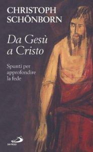 Copertina di 'Da Gesù a Cristo. Spunti per approfondire la fede'