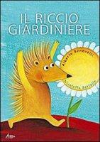 Il riccio giardiniere - Alberto Benevelli (testo), Nicoletta Bertelle (illustrazioni)