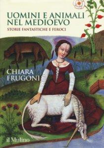 Copertina di 'Uomini e animali nel Medioevo. Storie fantastiche e feroci. Ediz. a colori'