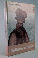 L'Ultimo crociato - Louis de Wohl