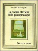 Le radici storiche della psicopatologia - Roccatagliata Giuseppe