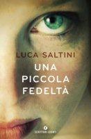 Una piccola fedeltà - Saltini Luca