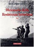 Dizionario della Resistenza bresciana (N-Z) - Anni Rolando