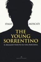 The young Sorrentino. Il ragazzo vissuto su una panchina - Moscati Italo