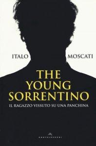 Copertina di 'The young Sorrentino. Il ragazzo vissuto su una panchina'