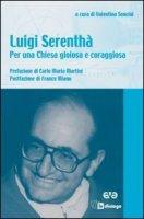 Luigi Serenthà. Per una Chiesa gioiosa e coraggiosa - Valentina Soncini