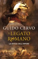 La difesa dell'impero. Il legato romano - Cervo Guido