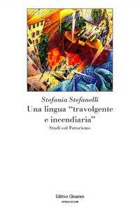 Copertina di 'Una lingua «travolgente e incendiaria». Studi sul Futurismo'