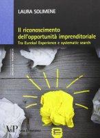 Riconoscimento dell'opportunità imprenditoriale. Tra Eureka! Experience e systematic search (Il) - Laura Solimene