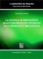 La confisca di prevenzione quale strumento di contrasto alla criminalità organizzata - Valentina Botti